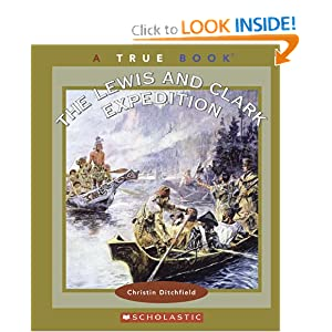 The Lewis and Clark Expedition (True Books: Westward Expansion) Christin Ditchfield