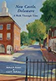 img - for New Castle, Delaware:: A Walk Through Time book / textbook / text book