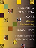 Teaching Dementia Care: Skill and Understanding (0801880432) by Mace, Nancy L.