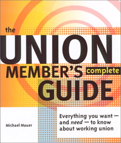 The Union Member's Complete Guide: Everything You Want --...
