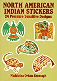North American Indian Stickers: 24 Pressure-Sensitive Designs (Dover Stickers) (0486268217) by Orban-Szontagh, Madeleine
