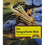 Der fotografische Blick - Bildkomposition und Gestaltung (Digital fotografieren)von &#34;Michael Freeman&#34;