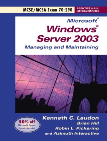 Microsoft Windows Server 2003 Managing and Maintaining Exam 70-290 (Prentice Hall Certification Series)