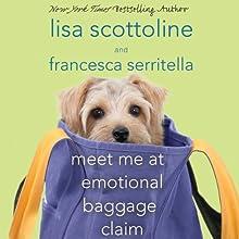 Meet Me at Emotional Baggage Claim (       UNABRIDGED) by Lisa Scottoline, Francesca Serritella Narrated by Lisa Scottoline, Francesca Serritella