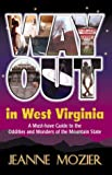 Way Out in West Virginia: A Must Have Guide to the Oddities and Wonders of the Mountain