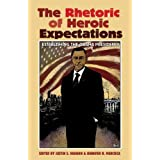 The Rhetoric of Heroic Expectations (Presidential Rhetoric and Political Communication)