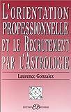 L'Orientation professionnelle et le recrutement par l'astrologie (French Edition) (2850901733) by Gonzales, Laurence