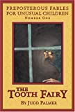 The Tooth Fairy, Number 1: Preposterous Fables for Unusual Children