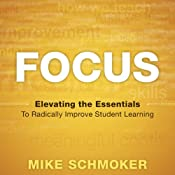 Focus: Elevating the Essentials to Radically Improve Student Learning | [Mike Schmoker]