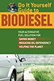 Do It Yourself Guide to Biodiesel: Your Alternativ...