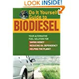 Do It Yourself Guide to Biodiesel: Your Alternative Fuel Solution for Saving Money, Reducing Oil Dependency, and...