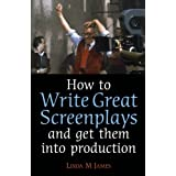 How To Write Great Screenplays: And Get Them into Productionby Linda James