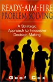 img - for Ready-Aim-Fire Problem Solving: A Strategic Approach to Innovative Decision Making book / textbook / text book
