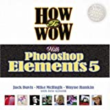 How to Wow with Photoshop Elements 5 (0321486153) by Davis, Jack