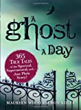 A Ghost a Day: 365 True Tales of the Spectral, Supernatural, andJust Plain Scary!