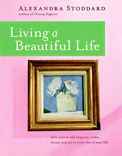 living-a-beautiful-life-500-ways-to-add-elegance-order-beauty-and-joy-to-every-day-of-your-life