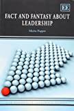 Fact and Fantasy About Leadership (New Horizons in Leadership Studies Series)