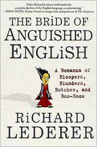 The Bride of Anguished English: A Bonanza of Bloopers, Blunders, Botches, and Boo-Boos, Richard Lederer