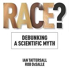 Race?: Debunking a Scientific Myth: Texas A&M University Anthropology Series | Livre audio Auteur(s) : Ian Tattersall, Rob DeSalle Narrateur(s) : Peter Lerman