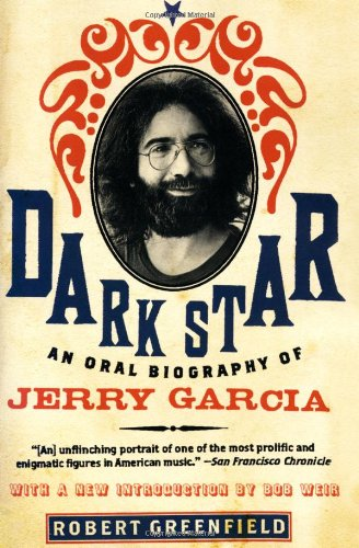 Robert Greenfield Dark Star: An Oral Biography of Jerry Garcia