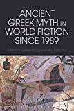 img - for Ancient Greek Myth in World Fiction since 1989 (Bloomsbury Studies in Classical Reception) book / textbook / text book