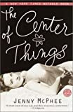 The Center of Things (Ballantine Reader's Circle) (0345447654) by McPhee, Jenny