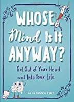 Whose mind is it anyway? : get out of your head and into your life