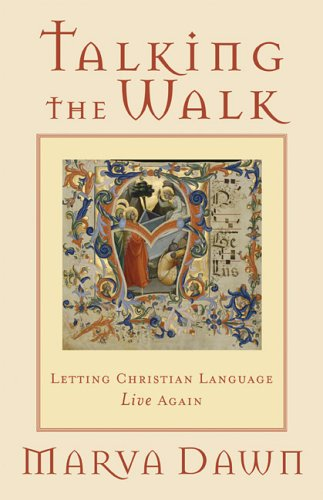 Talking the Walk: Letting Christian Language Live Again, MARVA DAWN