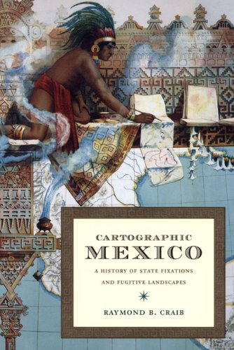 Cartographic Mexico: A History of State Fixations and...