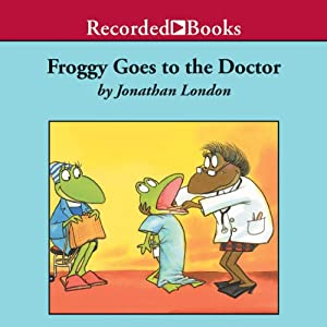 Froggy Goes To the Doctor | [Jonathan London]