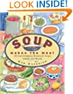 Soup Makes the Meal: 150 Soul-Satisfying Recipes for Soups, Salads and Breads (Non)
