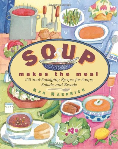 Soup Makes the Meal: 150 Soul-Satisfying Recipes for Soups, Salads and Breads (Non) by Ken Haedrich