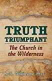 img - for Truth Triumphant: The Church in the Wilderness by Benjamin George Wilkinson (2015-05-01) book / textbook / text book