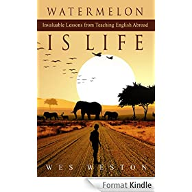 Watermelon is Life: Invaluable Lessons from Teaching English Abroad (Do U English) (English Edition)