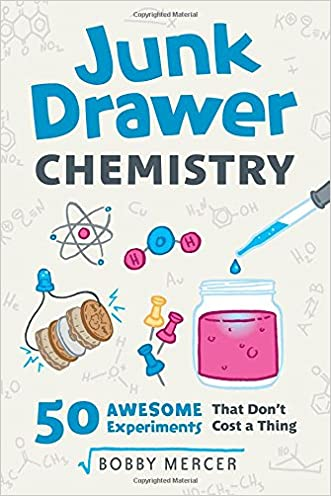 Junk Drawer Chemistry: 50 Awesome Experiments That Don't Cost a Thing (Junk Drawer Science) written by Bobby Mercer