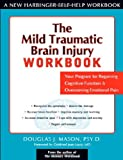 The Mild Traumatic Brain Injury Workbook: Your Program for Regaining Cognitive Function and Overcoming Emotional Pain (New Harbinger Self-Help Workbook)