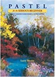 Pastel for the Serious Beginner: Basic Lessons in Becoming a Good Painter (Practical Art Books)