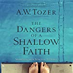 The Dangers of a Shallow Faith: Awakening from Spiritual Lethargy | A. W. Tozer,James L. Snyder