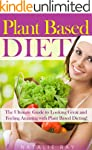 Plant Based Diet: Ultimate Plant Base...