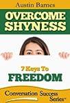 Overcome Shyness: 7 Keys to Freedom (...