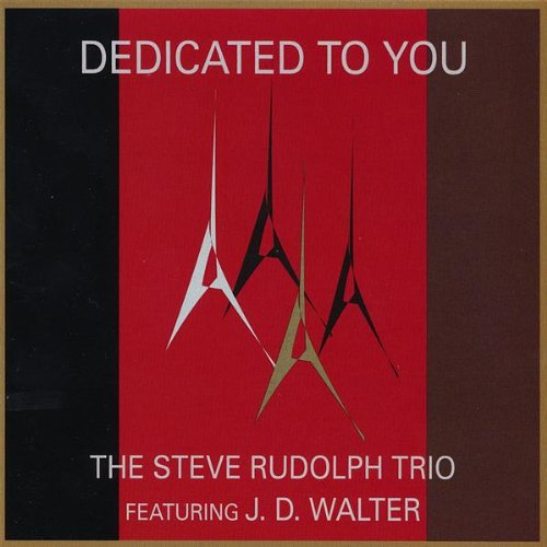 Dedicated To You by Steve Rudolph Trio featuing J. D. Walter