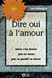 Dire oui ? l'amour: Aimer c'est donner, plus on donne, plus on grandit en amour (289044144X) by Buscaglia, Leo