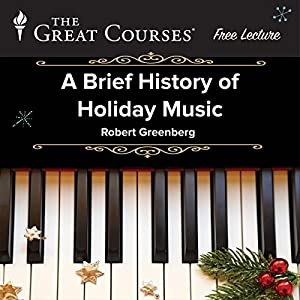 Free: A Brief History of Holiday Music  by  The Great Courses Narrated by Professor Robert Greenberg