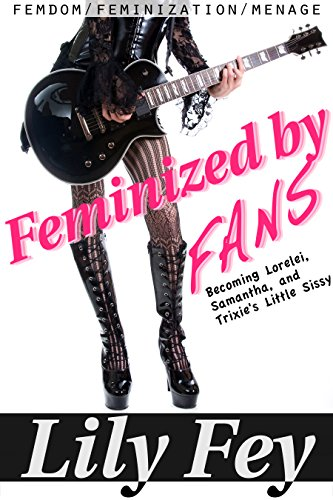 Feminized by Fans: Becoming Lorelei, Samantha, and Trixie's Little Sissy (Femdom Feminization Menage) (English Edition)