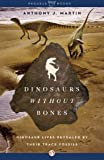 Dinosaurs Without Bones: Din... - Anthony J. Martin