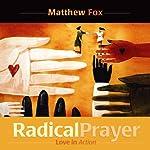 Radical Prayer: Love in Action | Matthew Fox