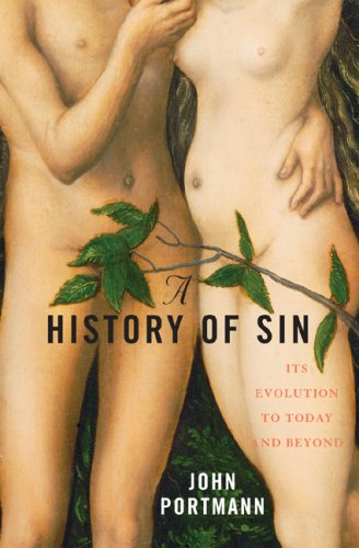 A History of Sin: How Evil Changes, But Never Goes Away, JOHN PORTMANN