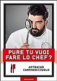 Pure tu vuoi fare lo chef? (Italian Edition)