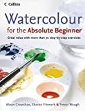 Watercolour for the Absolute Beginner by Crawshaw, Alwyn, Finmark, Sharon, Waugh, Trevor New edition (2006) Alwyn, Finmark, Sharon, Waugh, Trevor Crawshaw