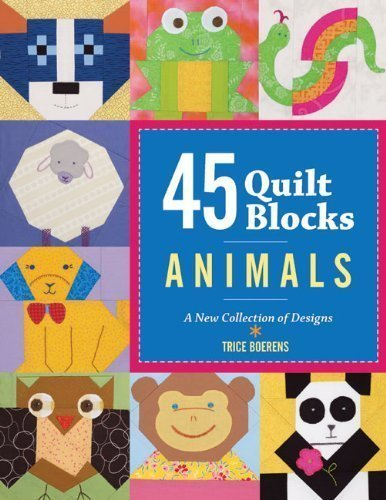 45 Quilt Blocks: Animals: A New Collection of Designs by Patrice Boerens (Jun 7 2011)